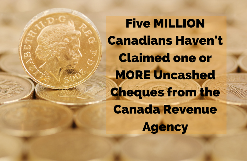 Five million Canadians haven't claimed one or MORE uncashed cheques from the Canada Revenue Agency