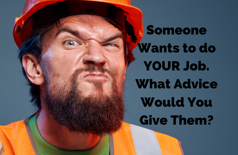 If you found out someone was interested in your field of work... What would you tell them? What advice would you give?