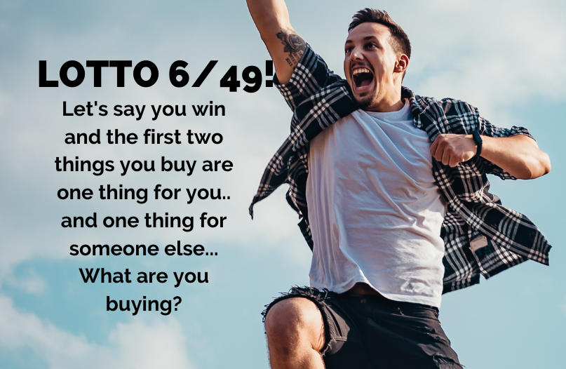 Let's say you win and the first two things you buy are one thing for you.. and one thing for someone else... What are you buying?
