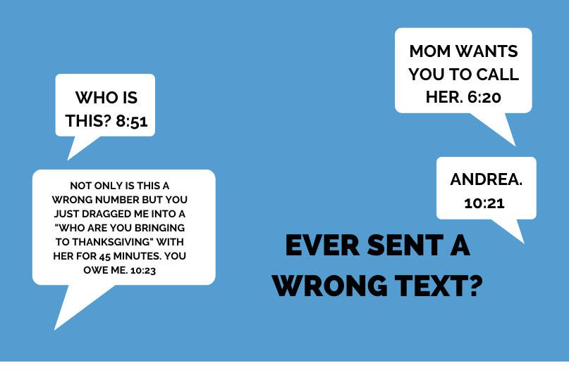 Have you ever sent a text to the wrong person? If so, what was it?