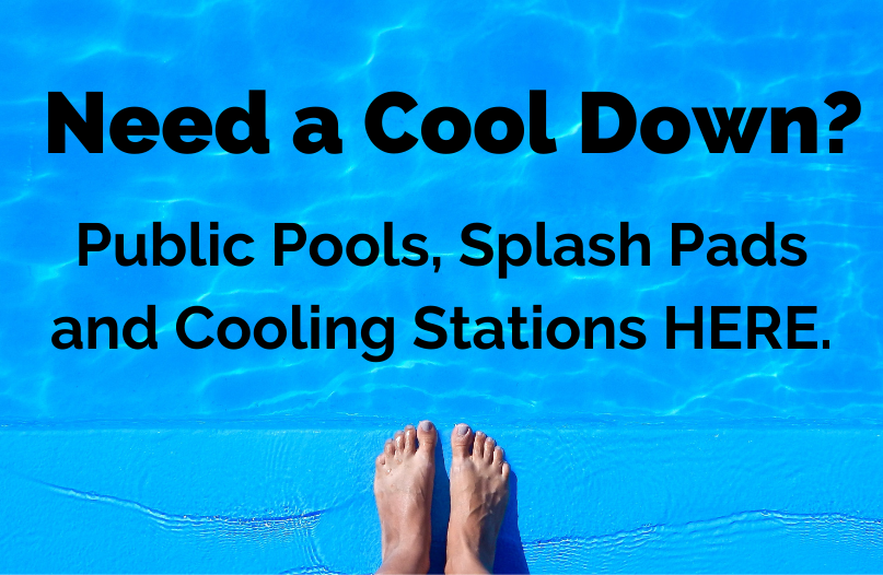 Public Pools, Splash Pads and Cooling Stations HERE.