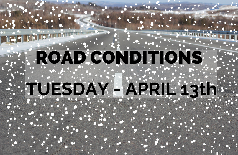 Roads and Cancellations - Tuesday, April 13th