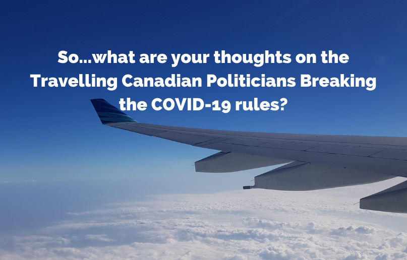 What are your thoughts on the travelling Canadian politicians breaking the COVID-19 rules?