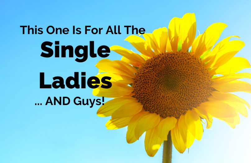 This ones for The Single Ladies! .... AND The Guys!