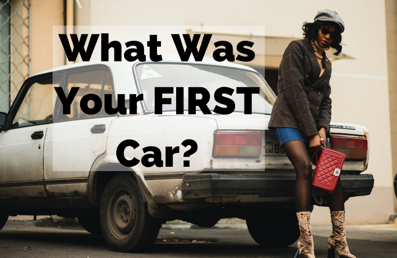 What was YOUR first car? Got a story? Post a Pic if you have one!